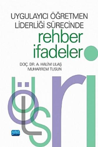 Uygulayıcı Öğretmen Liderliği Sürecinde Rehber İfadeler - Muharrem Tusun, A. Halim Ulaş