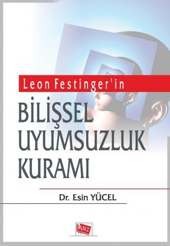 Anı Leon Festinger'in Bilişsel Uyumsuzluk Kuramı
