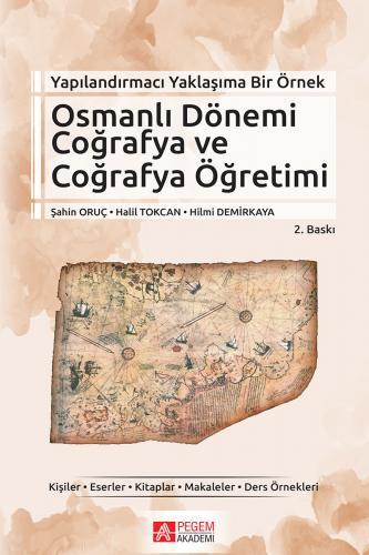 Yapılandırmacı Yaklaşıma Bir Örnek Osmanlı Dönemi Coğrafya ve Coğrafya Öğretimi - Halil Tokcan, Hilmi Demirkaya, Şahin Oruç