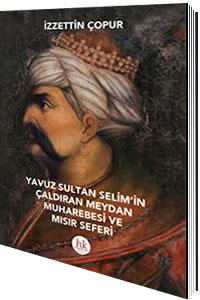 Yavuz Sultan Selim'in Çaldıran Meydan Muharebesi ve Mısır Seferi İzzet