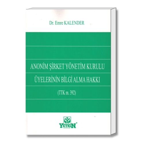 Yetkin Anonim Şirket Yönetim Kurulu Üyelerinin Bilgi Alma Hakkı (TTK m. 392) - Emre Kalender