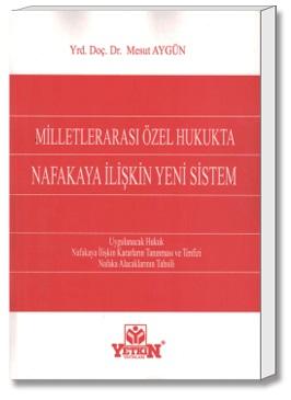 Yetkin Milletlerarası Özel Hukukta Nafakaya İlişkin Yeni Sistem