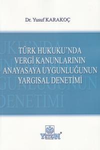 Yetkin Türk Hukuku'nda Vergi Kanunlarının Anayasaya Uygunluğunun Yargısal Denetimi - Yusuf Karakoç