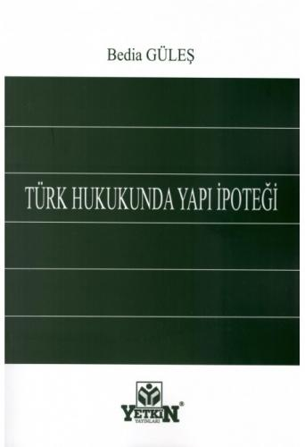 Yetkin Türk Hukukunda Yapı İpoteği