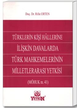 Yetkin Türklerin Kişi Hallerine İlişkin Davalarda Türk Mahkemelerinin Milletlerarası Yetkisi - Rıfat Erten