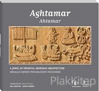 Ahtamar: Ortaçağ Ermeni Mimarlığının Mücevheri - Aghtamar: A Jewel of Medieval Armenian Architecture