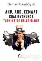 AKP, ABD, Cemaat Koalisyonunda Türkiye'de Neler Oldu?