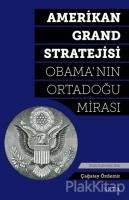 Amerikan Grand Stratejisi - Obama'nın Ortadoğu Mirası