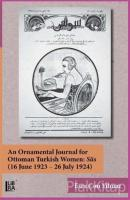 An Ornamental Journal For Ottoman Turkish Women: Süs (16 June 1923 - 26 July 1924) (Ciltli)
