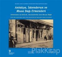 Antakya, İskenderun ve Musa Dağı Ermenileri / Armenians of Antioch, Alexandretta and Mousa Dagh