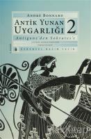 Antik Yunan Uygarlığı 2 Antigone'den Sokrates'e
