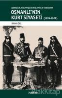 Aşiretçilik Milliyetçilik ve İslamcılık Kavşağında Osmanlı'nın Kürt Siyaseti (1876-1909)