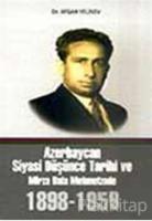 Azerbaycan Siyasi Düşünce Tarihi ve Mirza Bala Mehmetzade 1898-1959