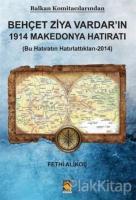 Balkan Komitacılarından Behçet Ziya Vardar'ın 1914 Makedonya Hatıratı