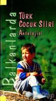 Balkanlarda Türk Çocuk Şiiri Antolojisi