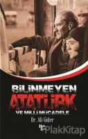 Bilinmeyen Atatürk ve Milli Mücadele