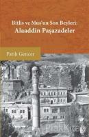 Bitlis ve Muş'un Son Beyleri: Alaaddin Paşazadeler