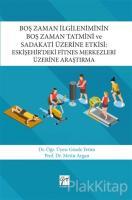 Boş Zaman İlgileniminin Boş Zaman Tatmini ve Sadakati Üzerine Etkisi: Eskişehir'deki Fitnes Merkezleri Üzerine Araştırma