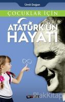 Çocuklar İçin - Atatürk'ün Hayatı