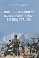 Cumhuriyet Dönemi Ekonomi-Politik Tarihinin Liberal Yorumu