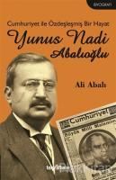 Cumhuriyet ile Özdeşleşmiş Bir Hayat - Yunus Nadi Abalıoğlu