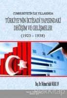 Cumhuriyetin İlk Yıllarında Türkiye'nin İktisadi Yapısındaki Değişim ve Gelişmeler (1923-1938)