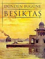 Dünden Bugüne Beşiktaş (Ciltli)