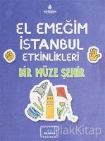 El Emeğim İstanbul Etkinlikleri Bir Müze Bir Şehir