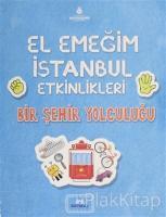El Emeğim İstanbul Etkinlikleri Bir Şehir Yolculuğu