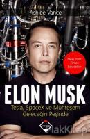 Elon Musk: Tesla SpaceX ve Muhteşem Geleceğin Peşinde