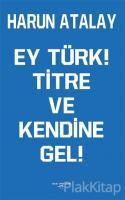 Ey Türk! Titre Ve Kendine Gel!