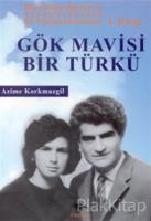 Gök Mavisi Bir Türkü Ozan Hasan Hüseyin'in Yaşam Öyküsüne Bir Yaklaşım Denemesi 1. Kitap