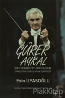 Gürer Aykal Bir Cumhuriyet Çocuğunun Orkestra Şefi Olarak Portresi
