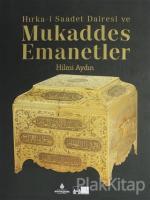 Hırka-i Saadet Dairesi ve Mukaddes Emanetler (Ciltli)