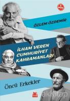 İlham Veren Cumhuriyet Kahramanları - Öncü Erkekler