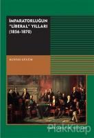 """İmparatorluğun """"Liberal"""" Yılları 1856 - 1870"""