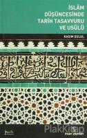 İslam Düşüncesinde Tarih Tasavvuru ve Usulü
