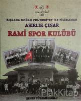 Kışlada Doğan Cumhuriyet İle Filizlenen Asırlık Çınar - Rami Spor Kulübü (Ciltli)