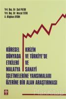 Küresel Krizin Dünyada ve Türkiye'de Etkileri ve Malatya Sanayi İşletmelerine Yansımalar Üzerine Bir Alan Araştırması