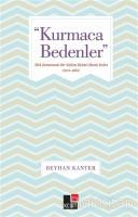 """""""Kurmaca Bedenler"""" Türk romanında Bir Söylem Biçimi Olarak Beden (1923-1980)"""