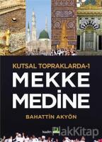Mekke Medine - Kutsal Topraklarda 1 (Ciltli)