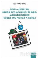 Michel de Certeau'nun Gündelik Hayat Sosyolojisiyle Bir Analiz: Almanya'daki Türklerin Gündelik Hayat Pratikleri ve Taktikler