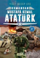 Mustafa Kemal Atatürk - Kumandan 2