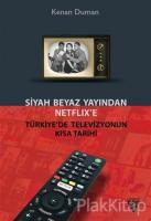 Siyah Beyaz Yayından Netflix'e Türkiye'de Televizyonun Kısa Tarihi