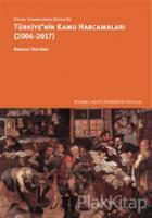Sosyal Yardımlardan Güvenliğe Türkiye'nin Kamu Harcamaları (2006-2017)