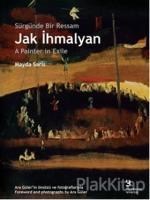 Sürgünde Bir Ressam: Jak İhmalyan / Jak İhmalyan: A Painter in Exile