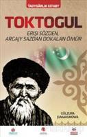 Toktogul : Şiirlerle Örülen Nağmelere Dökülen Ömür (Türkmence)