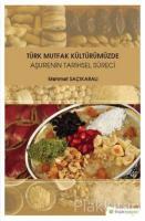 Türk Mutfak Kültürümüzde Aşurenin Tarihsel Süreci