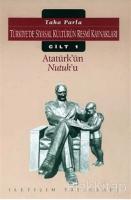 Türkiye'de Siyasal Kültürün Resmi Kaynakları Cilt: 1 Atatürk'ün Nutuk'u