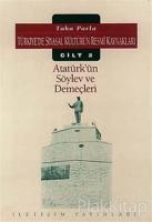 Türkiye'de Siyasal Kültürün Resmi Kaynakları Cilt: 2 - Atatürk'ün Söylev ve Demeçleri